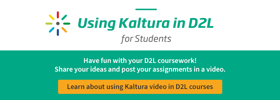 Learn more about using Kaltura Videos in your D2L course.