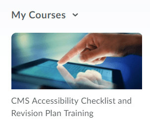 My Courses widget showing CMS Accessibility Checklist and Revision Plan Training link.
