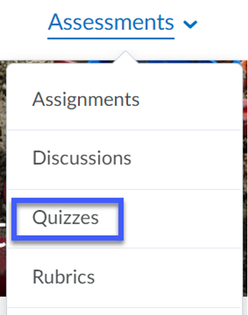 From the Assessment menu, select Quizzes.