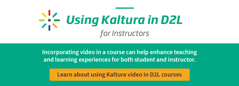 Learn more about using Kaltura video in D2L courses.