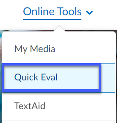 From the D2L My Home page, select Quick Eval, from the Online Tools menu.