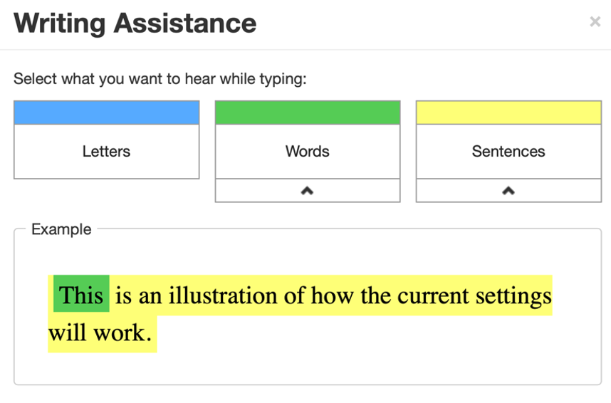 Select any combination of Letters, Words and/or Sentences to have them read aloud while typing.